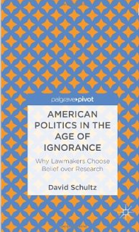 American Politics in the Age of Ignorance Why Lawmakers Choose Belief Over Research