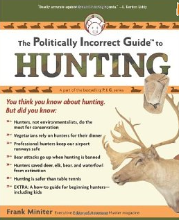 The Politically Incorrect Guide to Hunting (Politically Incorrect Guides) [Paperback]